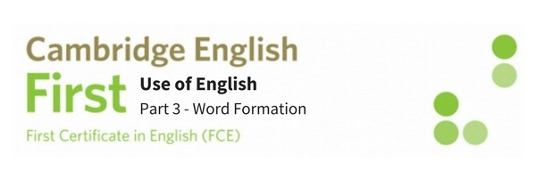 FCE Use of English Part 3 Word Formation